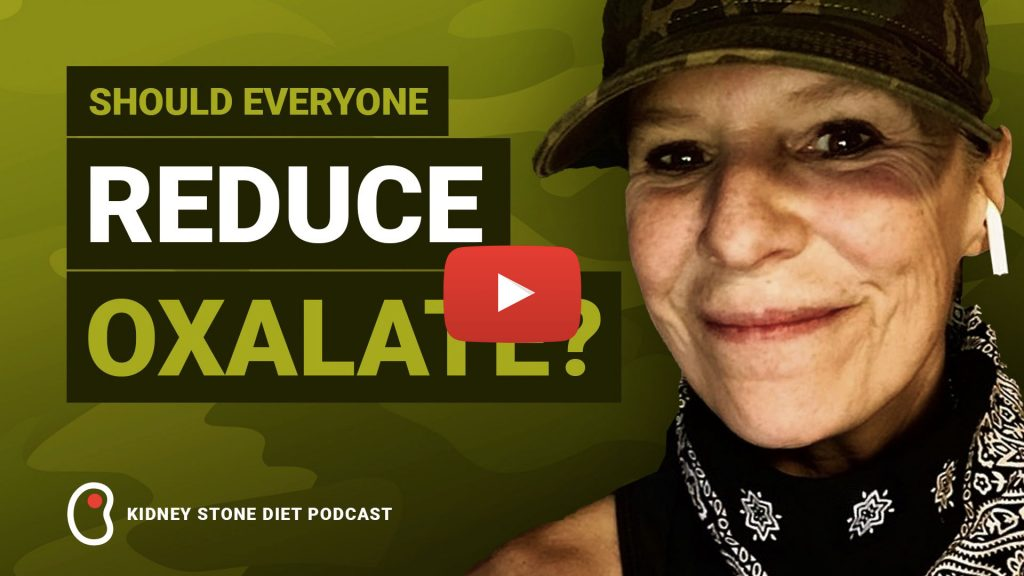 Should everyone reduce oxalate? - Kidney Stone Diet Podcast